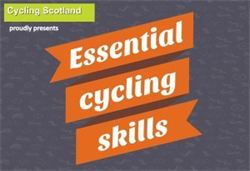 Cycling Scotland proudly presents Essential cycling skills